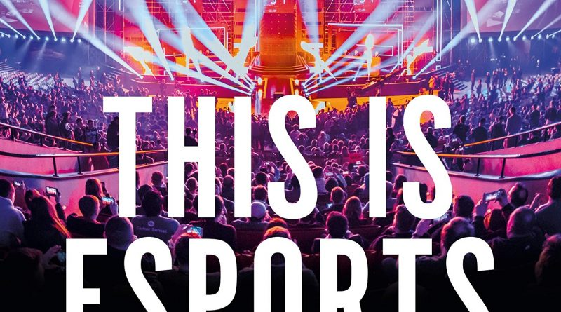 This is esports (and How to Spell it): An Insider's Guide to the World of Pro Gaming